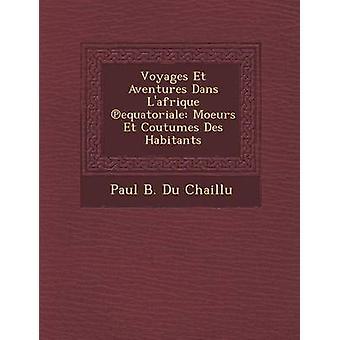 Voyages Et Aventures Dans Lafrique equatoriale Moeurs Et Coutumes Des Habitants de Paul B. Du Chaillu