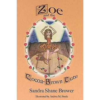 Zoe and the CocoaBrown Tutu by Brower & & Sandra Shane