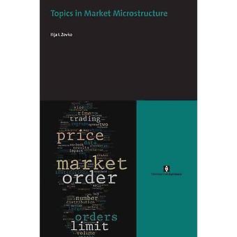 Topics in Market Microstructure by Zovko & Ilija I.