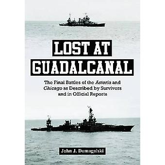 Lost at Guadalcanal - The Final Battles of the Astoria and Chicago as