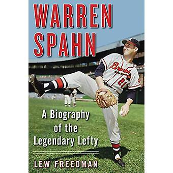 Warren Spahn - A Biography of the Legendary Lefty by Lew Freedman - 97
