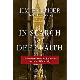In Search of Deep Faith - A Pilgrimage Into the Beauty - Goodness and