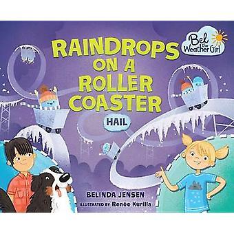 Raindrops on a Roller Coaster - Hail by Belinda Jensen - Renee Kurilla
