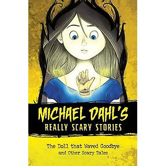 The Doll That Waved Goodbye - And Other Scary Tales by Michael Dahl -