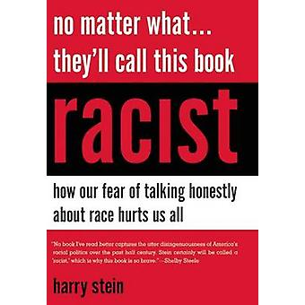 No Matter What...They'll Call This Book Racist - How Our Fear of Talki