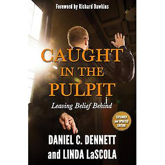 Caught in the Pulpit - Leaving Belief Behind by Daniel C. Dennett - Li