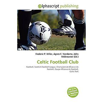 Celtic Football Club by Frederic P Miller - Agnes F Vandome - John Mc