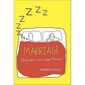 Marriage Illustrated with Crappy Pictures by Amber Dusick - 978037389