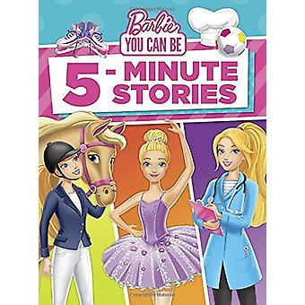 Barbie You Can Be 5-Minute Stories (Barbie) by Random House - 9781524