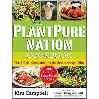The Plantpure Nation Cookbook: The Official Companion Cookbook to the Breakthrough Film...with Over 150 Plant-Based...