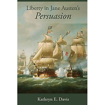 Liberty in Jane Austens Persuasion by Davis & Kathryn E