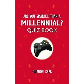 Are You Smarter Than a Millennial by Gordon Kerr
