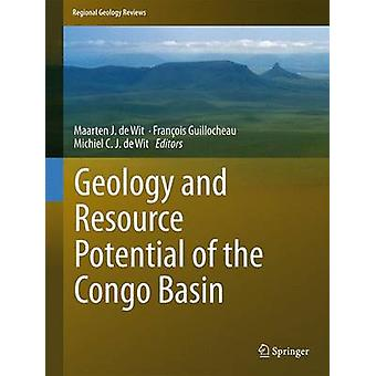Geology and Resource Potential of the Congo Basin by Edited by Michiel C J de Wit & Edited by Maarten De Wit & Edited by Francois Guillocheau & Edited by Max Fernandez Alonso & Edited by Valentin Kanda Nkula