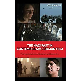 The Nazi Past in Contemporary German Film Viewing Experiences of Intimacy and Immersion by Bangert & Axel