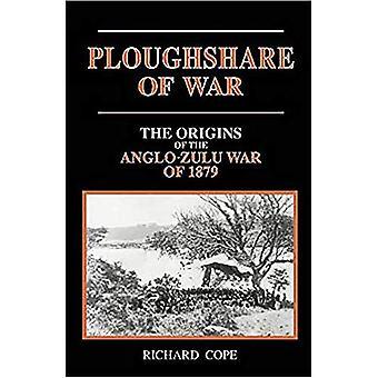 Ploughshare of War: The Origins of the Anglo-Zulu War of 1879