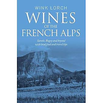 Wines of the French Alps: Savoie, Bugey and beyond with local food and travel� tips
