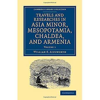 Podróżuje i badania w Azji Mniejszej, Mezopotamii, Chaldei i Armenia: Tom 1 (Cambridge kolekcji biblioteki...