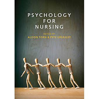 Psychology for Nursing by Edited by Alison Torn & Edited by Pete Greasley