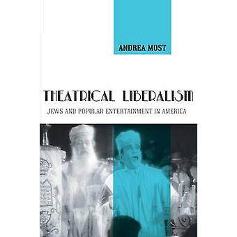 Theatrical Liberalism by Andrea Most