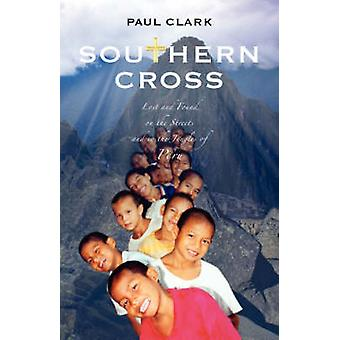 Southern Cross Lost and Found on the Streets and in the Jungles of Peru by Clark & Paul