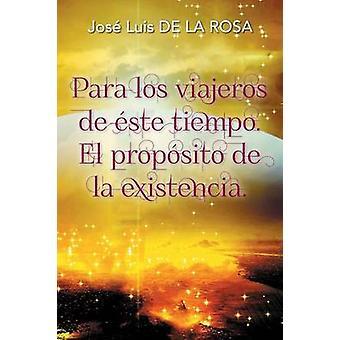 Para los viajeros de ste tiempo. El propsito de la existencia. by de la Rosa & Jos Luis