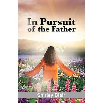 In Pursuit of the Father by Blair & Shirley