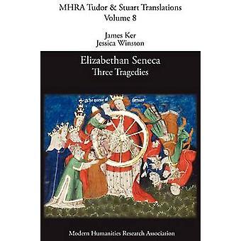 Elizabethan Seneca Three Tragedies by Ker & James