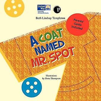A Coat Named Mr. Spot by Templeton & Beth Lindsay