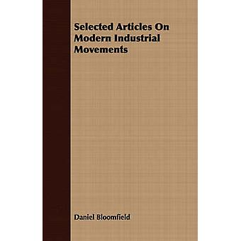 Selected Articles On Modern Industrial Movements by Bloomfield & Daniel