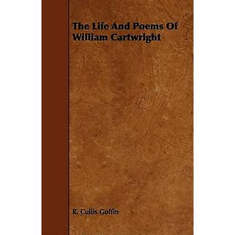 The Life And Poems Of William Cartwright by Goffin & R. Cullis