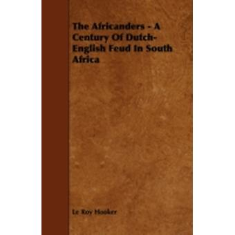 The Africanders  A Century of DutchEnglish Feud in South Africa by Hooker & Le Roy