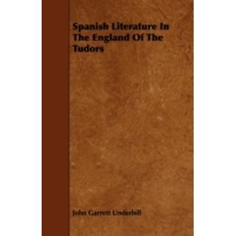 Spanish Literature in the England of the Tudors by Underhill & John Garrett