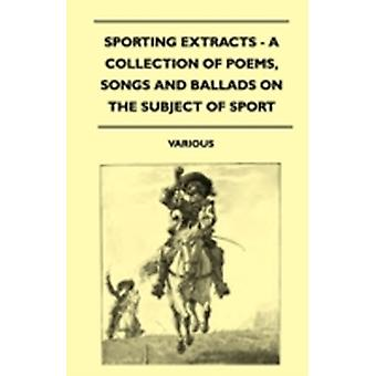 Sporting Extracts  A Collection of Poems Songs and Ballads on the Subject of Sport by Various