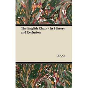 The English Chair  Its History and Evolution by Anon