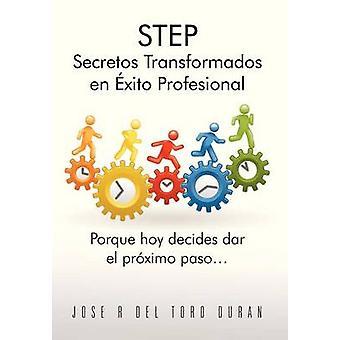 Step Secretos Transformados En Exito Profesional Porque Hoy Decides Dar El Proximo Paso... by Del Toro Duran & Jose R.