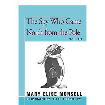 The Spy Who Came North from the Pole by Monsell & Mary Elise
