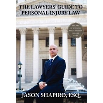 The Lawyers Guide to Personal Injury Law by Shapiro & Jason