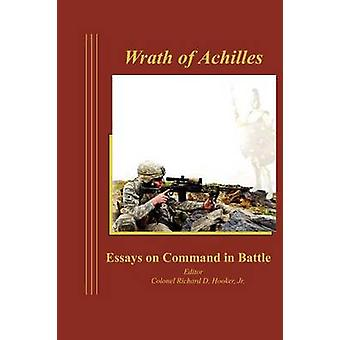 Wrath of Achilles Essays on Command in Battle by Hooker & Richard D.