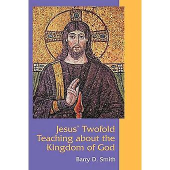 Jesus Twofold Teaching about the Kingdom of God by Smith & Barry D.