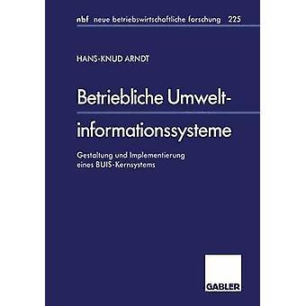 Betriebliche Umweltinformationssysteme  Gestaltung und Implementierung eines BUISKernsystems by Arndt & HansKnud
