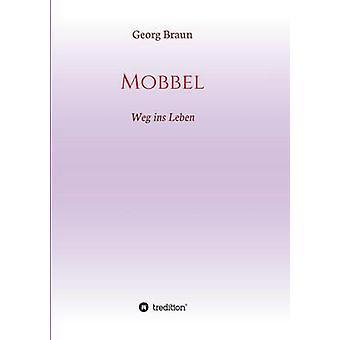 MobbelWeg ins Leben by Braun & Georg