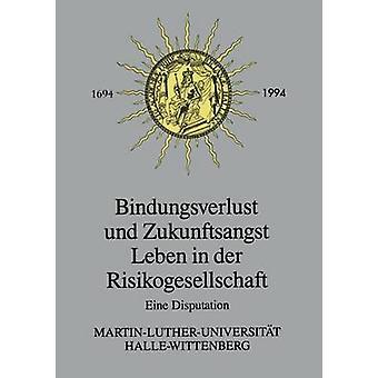 Bindungsverlust Und Zukunftsangst Leben in Der Risikogesellschaft Eine Disputation by Hartwich & HansHerman