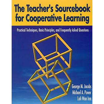 The Teachers Sourcebook for Cooperative Learning Practical Techniques Basic Principles and Frequently Asked Questions by Jacobs & George M.