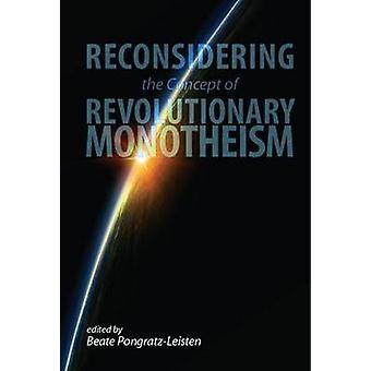 Reconsidering the Concept of Revolutionary Monotheism by PongratzLeisten & Beate