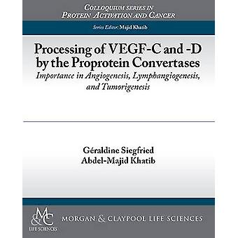 Processing of VegfC and D by the Proprotein Convertases Importance in Angiogenesis Lymphangiogenesis and Tumorigenesis by Siegfried & Geraldine