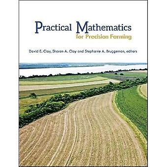 Practical Mathematics for Precision Farming by David E. Clay - 978089