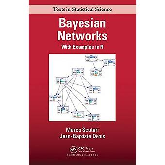 Bayesian Networks - With Examples in R by Marco Scutari - Jean-Baptist
