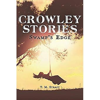 Crowley Stories - Swamp's Edge by T. M. Strait - 9781543940480 Book