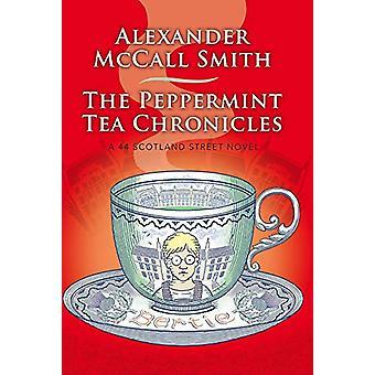 The Peppermint Tea Chronicles - A 44 Scotland Street Novel by Alexande