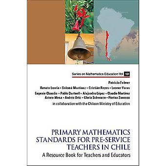Primary Mathematics Standards for Pre-Service Teachers in Chile - A Re